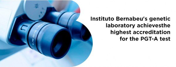 Instituto Bernabeu's genetic laboratory achieves the highest accreditation for the PGT-A test
